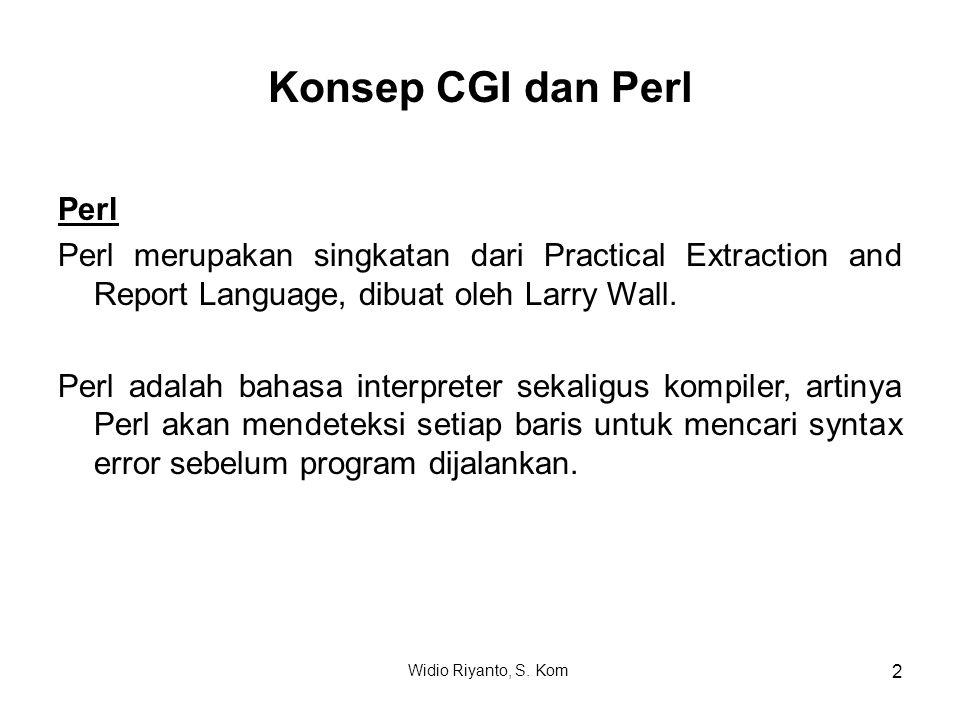 Konsep CGI dan Perl Perl Perl merupakan singkatan dari Practical Extraction and Report Language, dibuat oleh Larry Wall. Perl adalah bahasa interprete