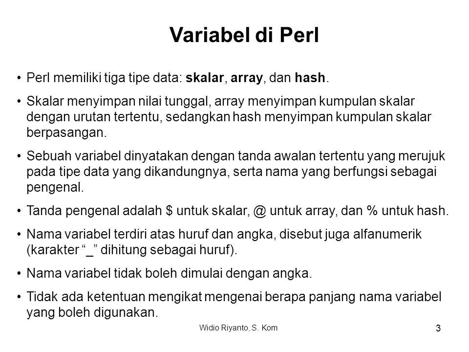 Variabel di Perl Perl memiliki tiga tipe data: skalar, array, dan hash. Skalar menyimpan nilai tunggal, array menyimpan kumpulan skalar dengan urutan
