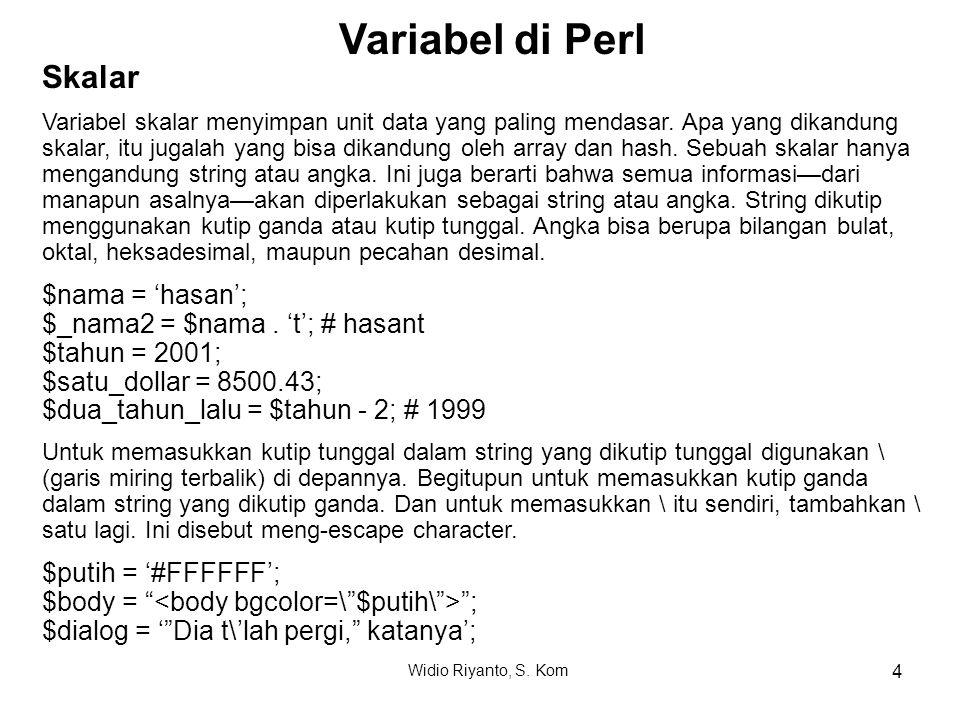 Skalar Variabel skalar menyimpan unit data yang paling mendasar. Apa yang dikandung skalar, itu jugalah yang bisa dikandung oleh array dan hash. Sebua