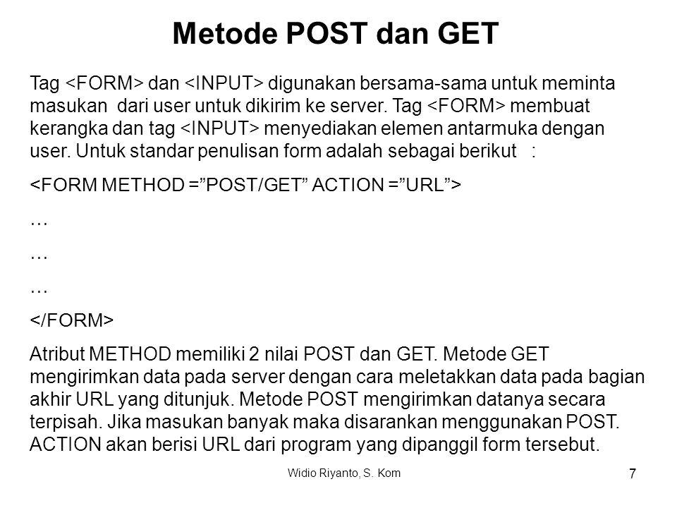 Metode POST dan GET Tag dan digunakan bersama-sama untuk meminta masukan dari user untuk dikirim ke server. Tag membuat kerangka dan tag menyediakan e