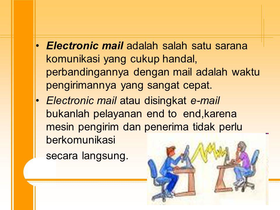 Electronic mail adalah salah satu sarana komunikasi yang cukup handal, perbandingannya dengan mail adalah waktu pengirimannya yang sangat cepat.