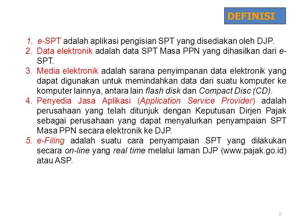1.e-SPT adalah aplikasi pengisian SPT yang disediakan oleh DJP. 2.Data elektronik adalah data SPT Masa PPN yang dihasilkan dari e- SPT. 3.Media elektr