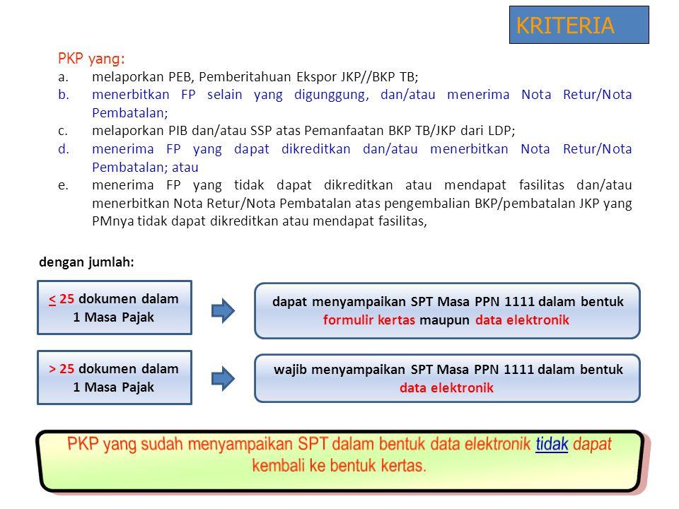PKP yang: a.melaporkan PEB, Pemberitahuan Ekspor JKP//BKP TB; b.menerbitkan FP selain yang digunggung, dan/atau menerima Nota Retur/Nota Pembatalan; c