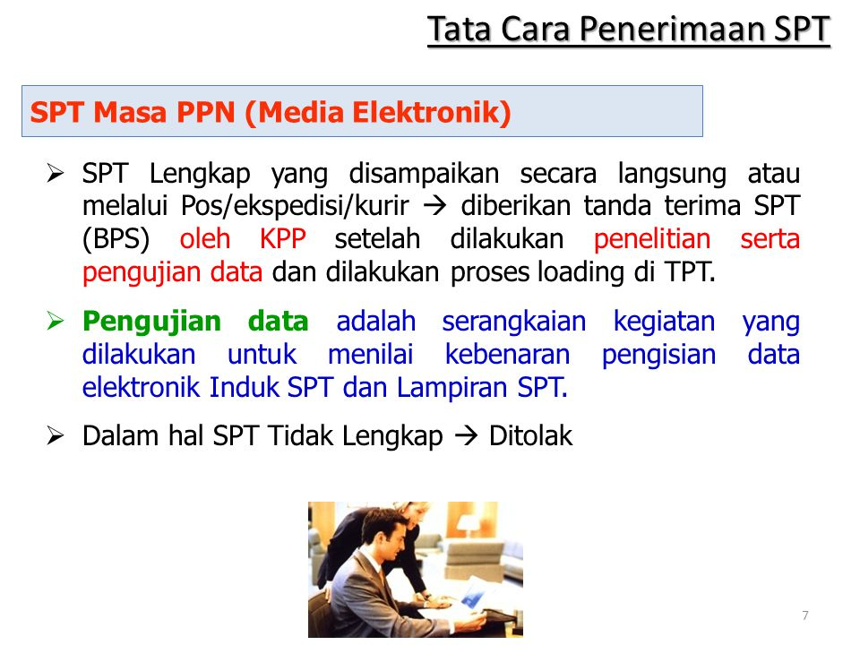 SPT Masa PPN (Media Elektronik)  SPT Lengkap yang disampaikan secara langsung atau melalui Pos/ekspedisi/kurir  diberikan tanda terima SPT (BPS) ole