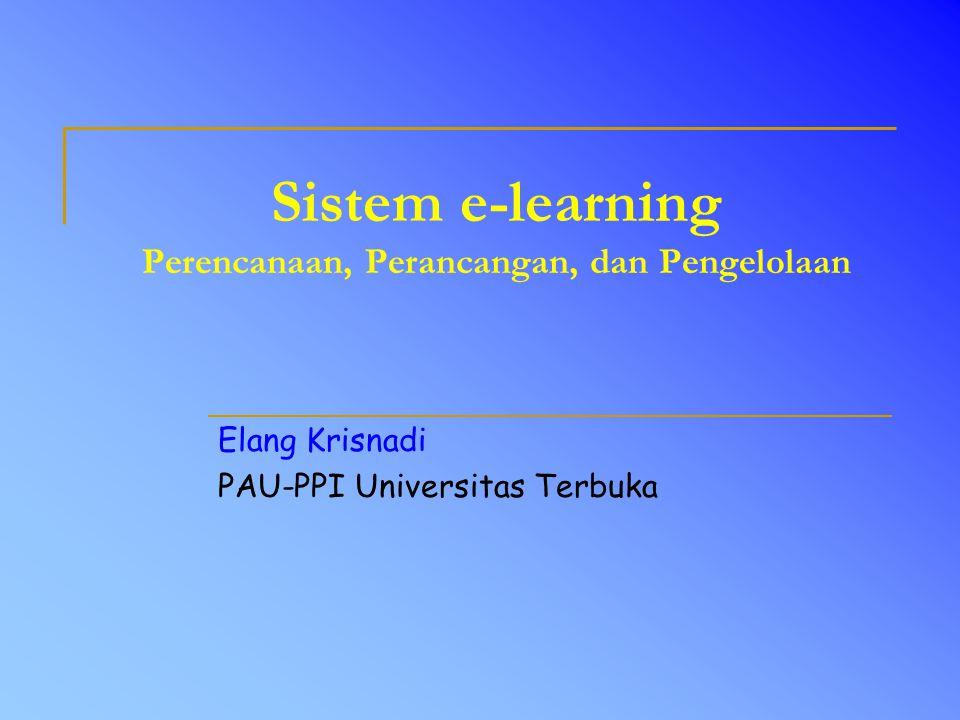 Sistem e-learning Perencanaan, Perancangan, dan Pengelolaan Elang Krisnadi PAU-PPI Universitas Terbuka