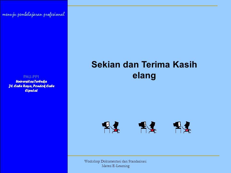15 Nopember 2006 Workshop Dokumentasi dan Standarisasi Materi E-Learning Sekian dan Terima Kasih elang PAU-PPI Universitas Terbuka Jl. Cabe Raya, Pond
