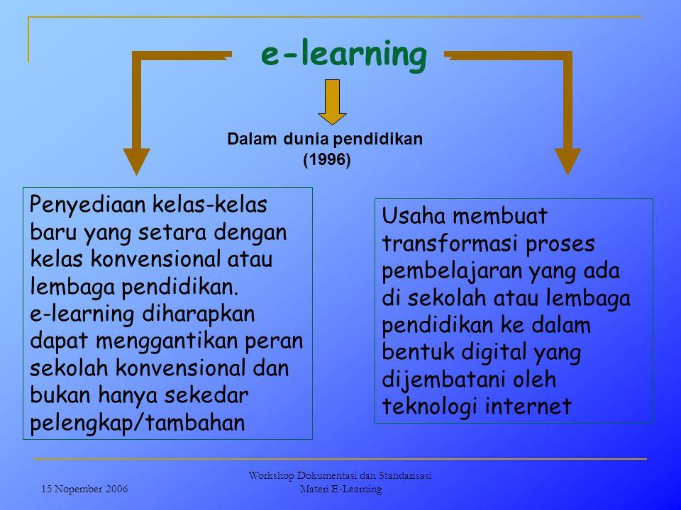 15 Nopember 2006 Workshop Dokumentasi dan Standarisasi Materi E-Learning e-learning Dalam dunia pendidikan (1996) Penyediaan kelas-kelas baru yang set