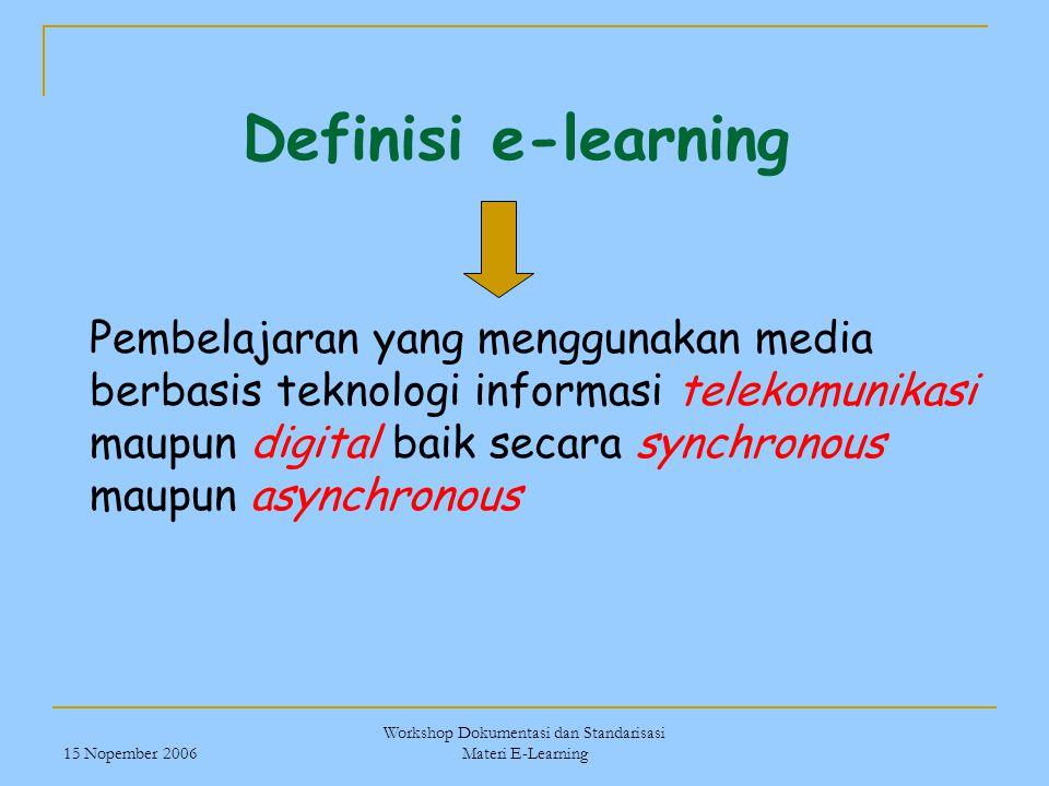 15 Nopember 2006 Workshop Dokumentasi dan Standarisasi Materi E-Learning Definisi e-learning Pembelajaran yang menggunakan media berbasis teknologi in