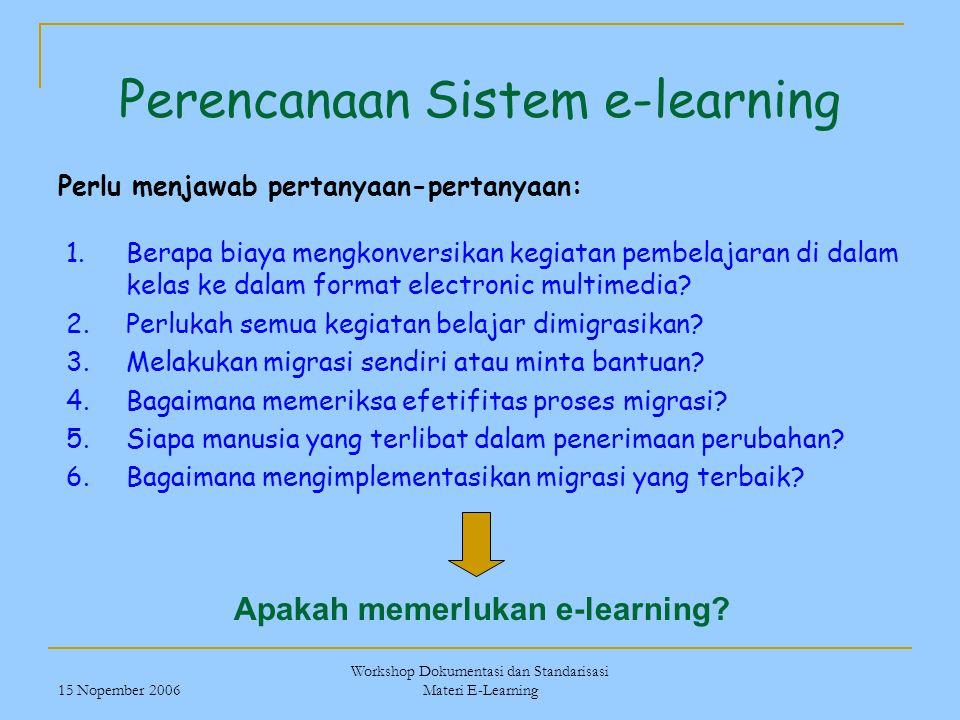 15 Nopember 2006 Workshop Dokumentasi dan Standarisasi Materi E-Learning Perencanaan Sistem e-learning Perlu menjawab pertanyaan-pertanyaan: 1.Berapa