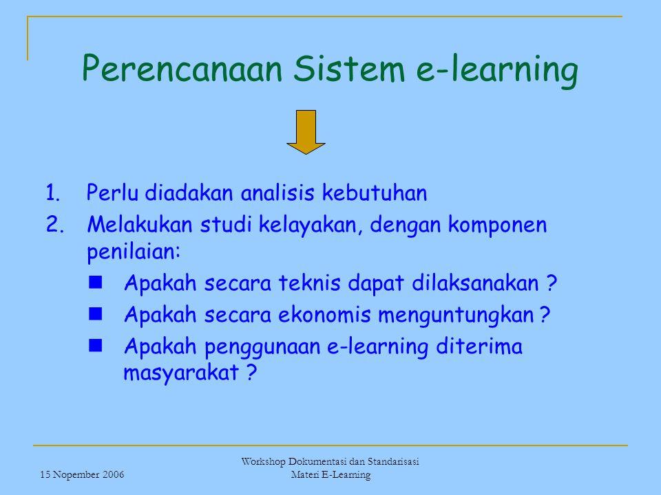 15 Nopember 2006 Workshop Dokumentasi dan Standarisasi Materi E-Learning Perencanaan Sistem e-learning 1.Perlu diadakan analisis kebutuhan 2.Melakukan