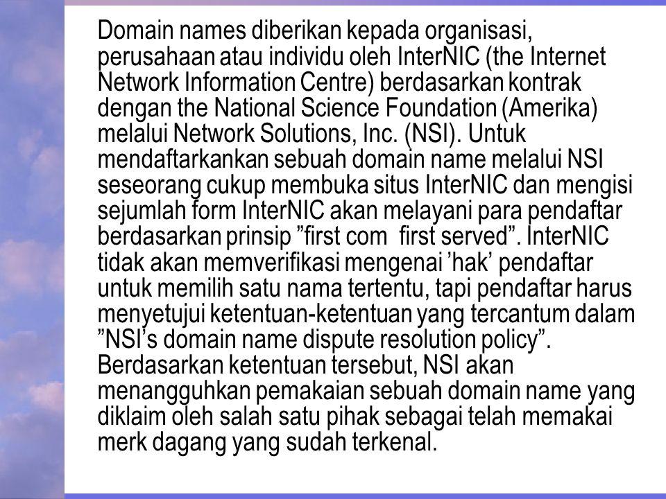 Domain names diberikan kepada organisasi, perusahaan atau individu oleh InterNIC (the Internet Network Information Centre) berdasarkan kontrak dengan