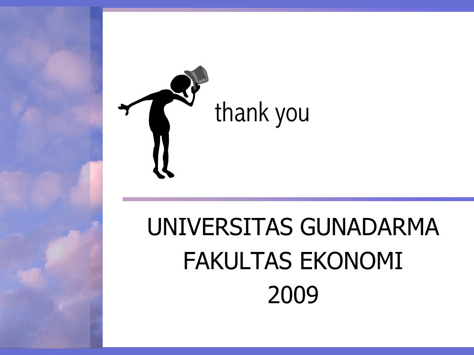 thank you UNIVERSITAS GUNADARMA FAKULTAS EKONOMI 2009