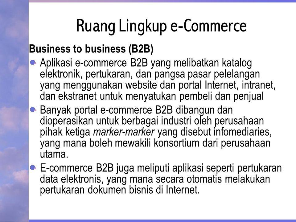 Business to business (B2B)  Aplikasi e-commerce B2B yang melibatkan katalog elektronik, pertukaran, dan pangsa pasar pelelangan yang menggunakan webs