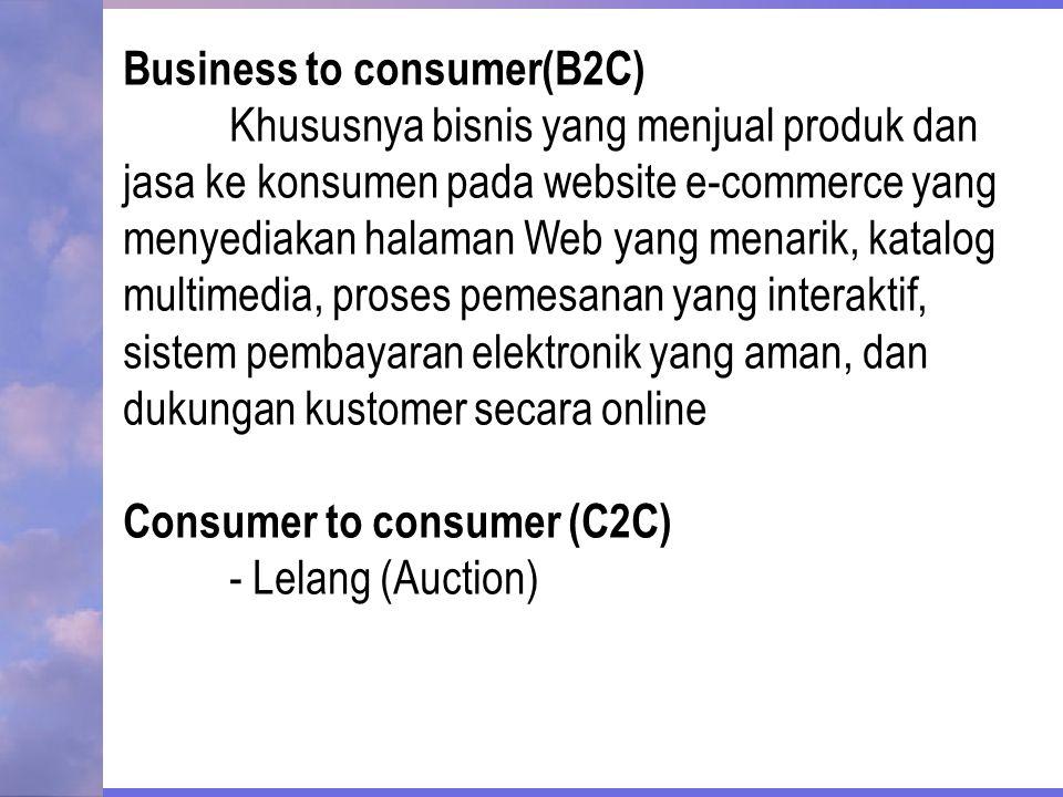 Business to consumer(B2C)  Khususnya bisnis yang menjual produk dan jasa ke konsumen pada website e-commerce yang menyediakan halaman Web yang menari