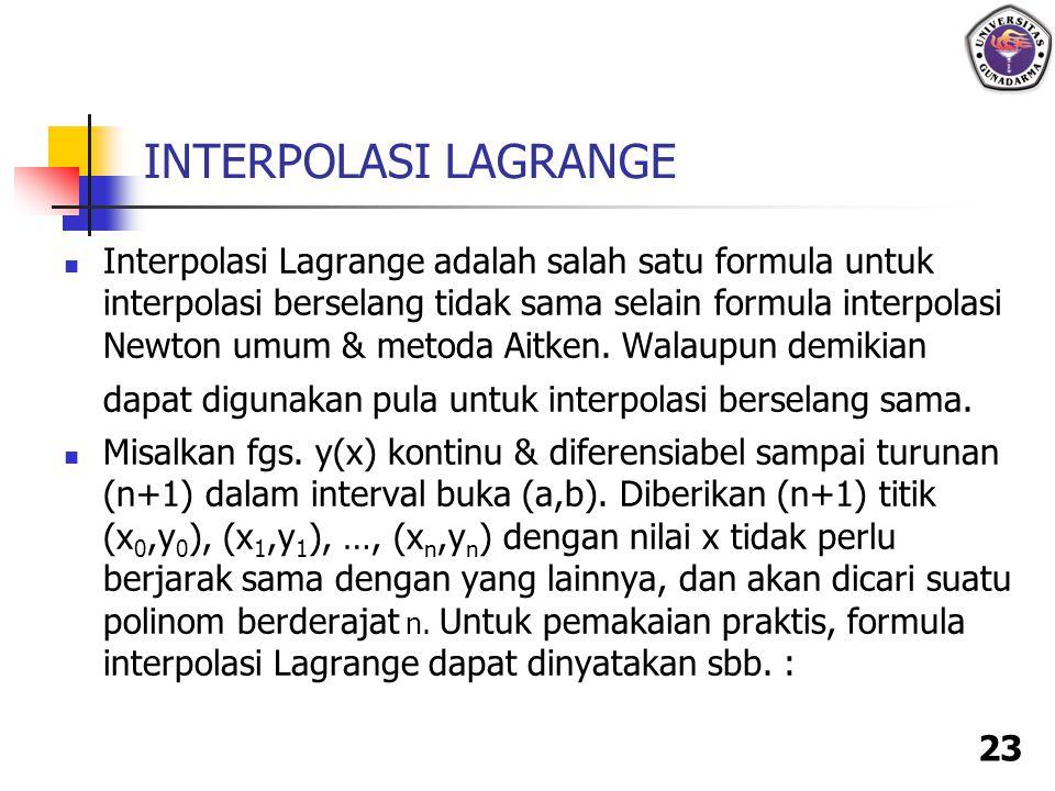 23 INTERPOLASI LAGRANGE Interpolasi Lagrange adalah salah satu formula untuk interpolasi berselang tidak sama selain formula interpolasi Newton umum &