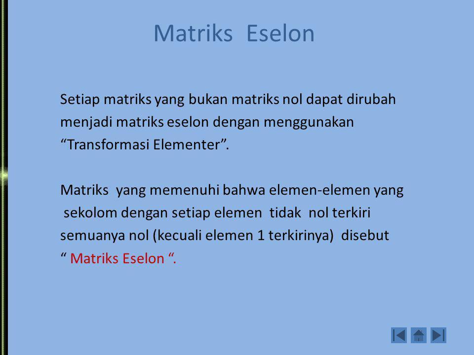 Matriks Ekivalen Dua matriks A dan B dikatakan ekivalen(A ~B) jika matriks yang satu dapat di peroleh dari matriks yang lain dengan transformasi baris