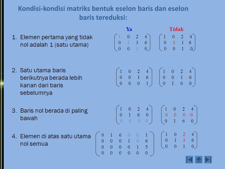 """Matriks Eselon Setiap matriks yang bukan matriks nol dapat dirubah menjadi matriks eselon dengan menggunakan """"Transformasi Elementer"""". Matriks yang me"""