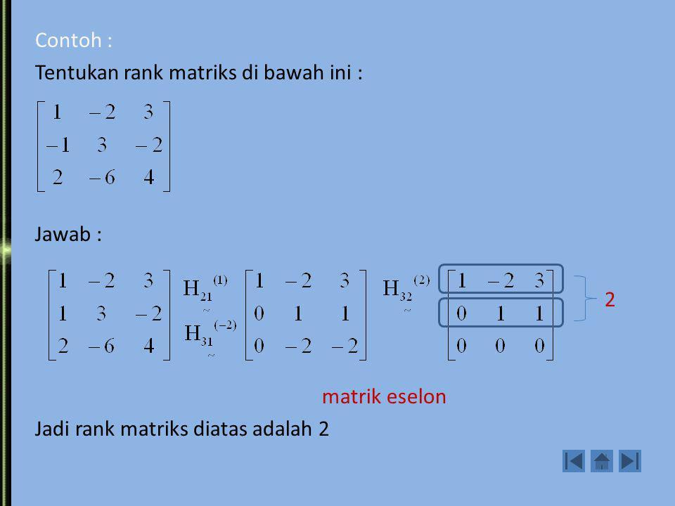 Rank Matriks Setiap matriks dapat dijadikan matriks eselon atau eselon tereduksi dengan menggunakan transformasi elementer. Jumlah elemen satu terkiri