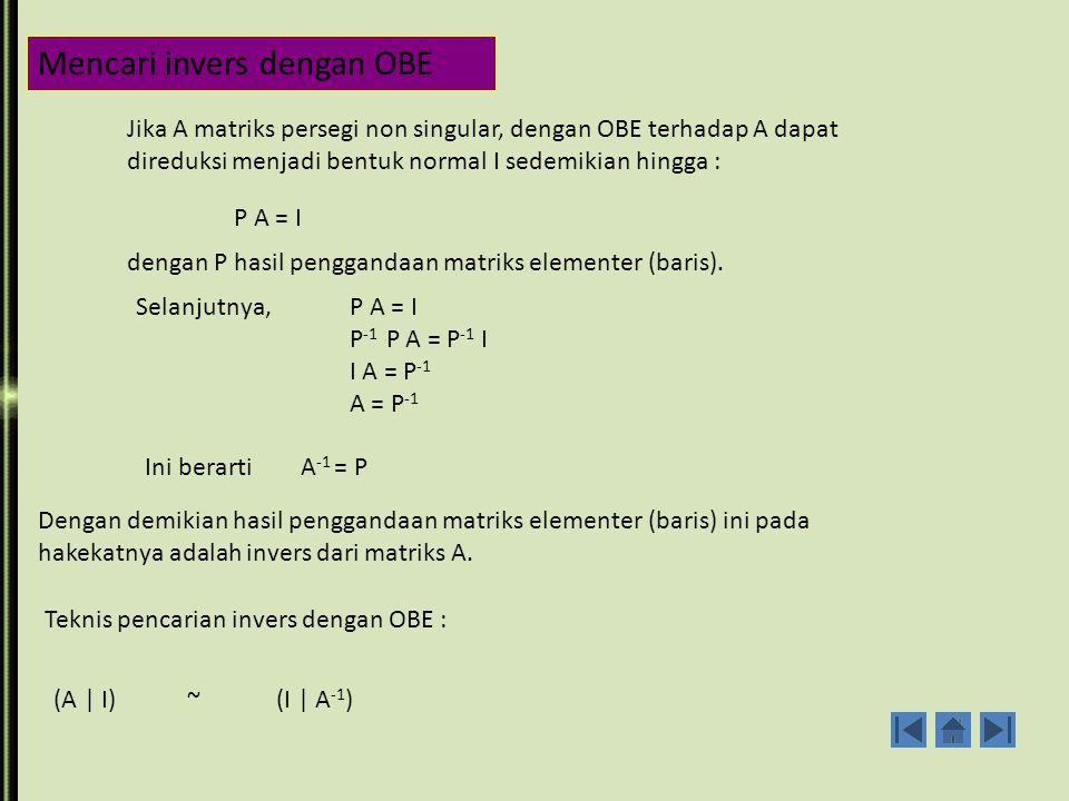 Carilah invers dari A = Solusi : C 11 = M 11 = - 5 C 12 = - M 12 = 1 C 13 = M 13 = 1 C 21 = - M 21 = 4 C 22 = M 22 = - 2 C 23 = - M 23 = 0 C 31 = M 31 = - 4 C 32 = - M 32 = 0 C 33 = M 33 = 2 adj(A) = =  A  = a 11 C 11 + a 12 C 12 + a 13 C 13 = (2)(-5) + (4)(1) + (4)(1) = - 2 A -1 == =