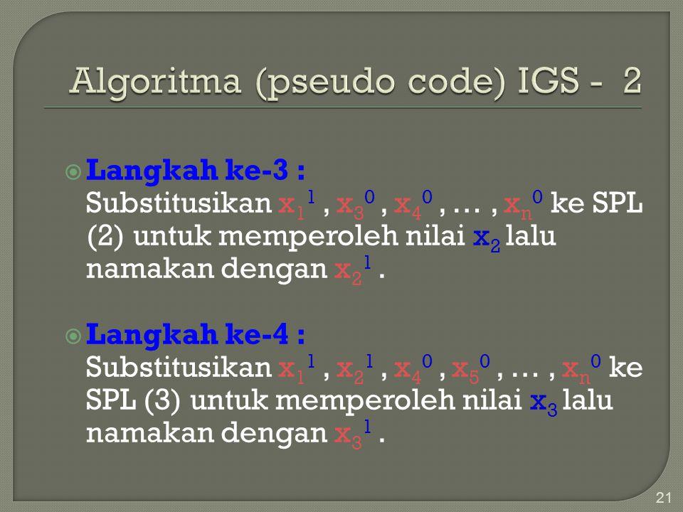 21  Langkah ke-3 : Substitusikan x 1 1, x 3 0, x 4 0, …, x n 0 ke SPL (2) untuk memperoleh nilai x 2 lalu namakan dengan x 2 1.  Langkah ke-4 : Subs