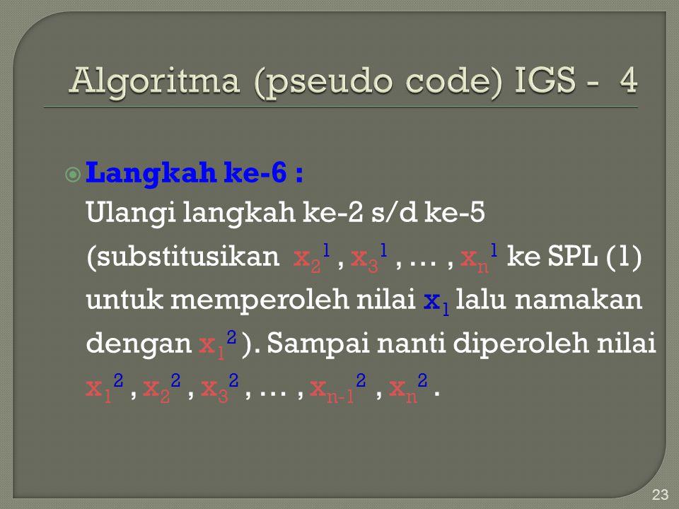 23  Langkah ke-6 : Ulangi langkah ke-2 s/d ke-5 (substitusikan x 2 1, x 3 1, …, x n 1 ke SPL (1) untuk memperoleh nilai x 1 lalu namakan dengan x 1 2