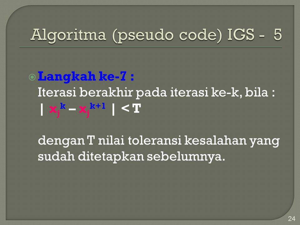 24  Langkah ke-7 : Iterasi berakhir pada iterasi ke-k, bila : | x j k – x j k+1 | < T dengan T nilai toleransi kesalahan yang sudah ditetapkan sebelu