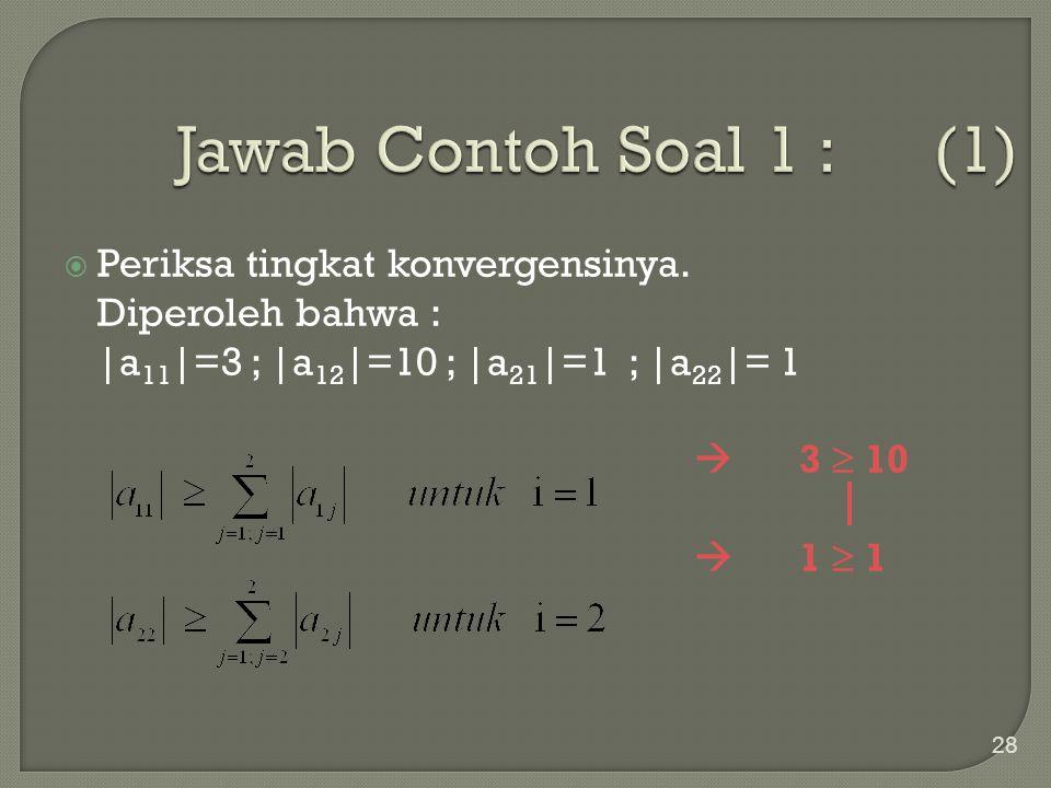 28  Periksa tingkat konvergensinya. Diperoleh bahwa : |a 11 |=3 ; |a 12 |=10 ; |a 21 |=1 ; |a 22 |= 1  3  10  1  1