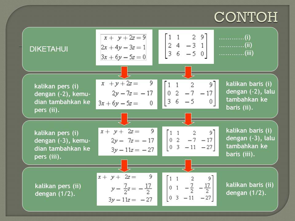 DIKETAHUI kalikan pers (i) dengan (-2), kemu- dian tambahkan ke pers (ii). kalikan baris (i) dengan (-2), lalu tambahkan ke baris (ii). …………(i) …………(i