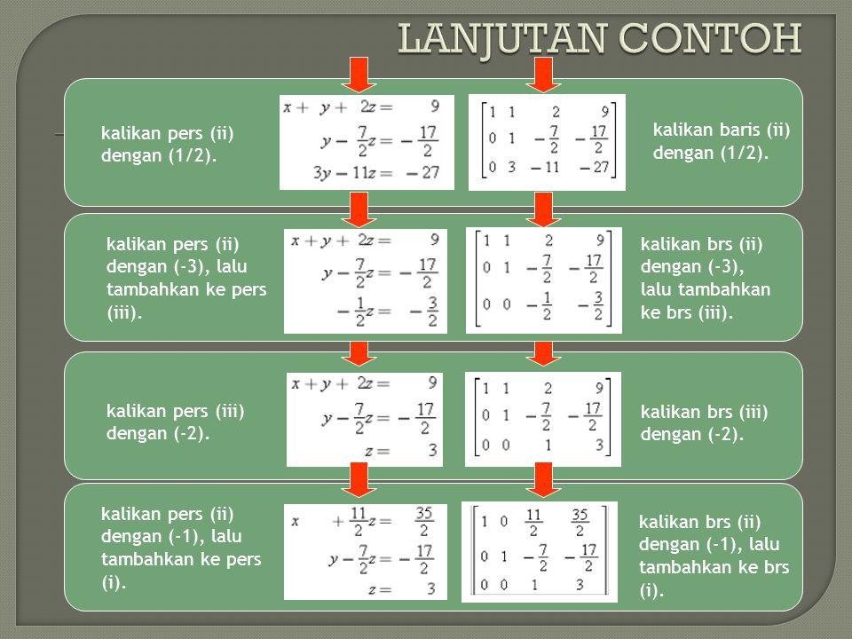 kalikan pers (iii) dengan (-2). kalikan brs (iii) dengan (-2). kalikan pers (ii) dengan (1/2). kalikan baris (ii) dengan (1/2). kalikan pers (ii) deng