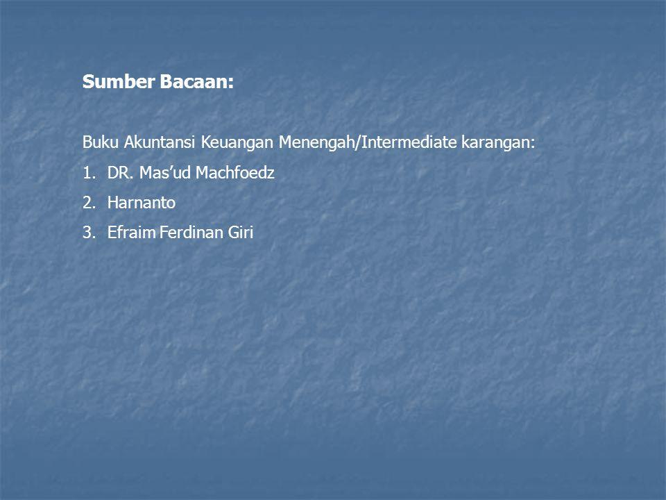 Sumber Bacaan: Buku Akuntansi Keuangan Menengah/Intermediate karangan: 1.DR. Mas'ud Machfoedz 2.Harnanto 3.Efraim Ferdinan Giri