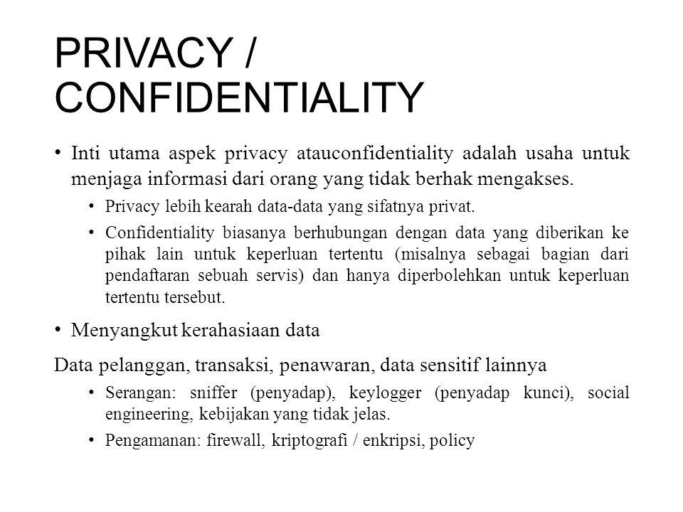 PRIVACY / CONFIDENTIALITY Inti utama aspek privacy atauconfidentiality adalah usaha untuk menjaga informasi dari orang yang tidak berhak mengakses.
