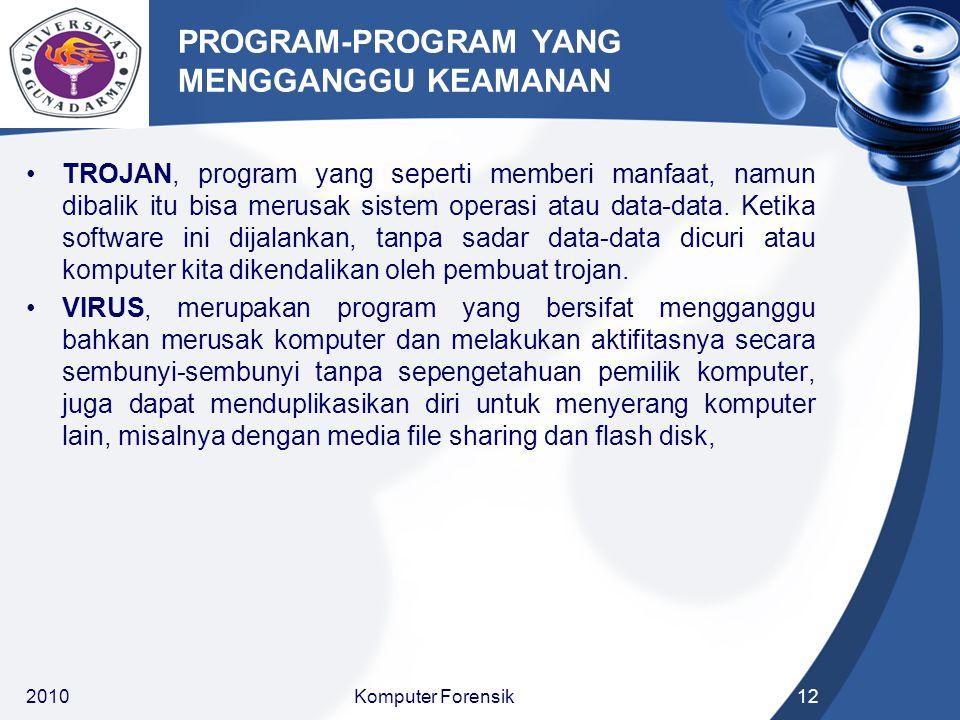 PROGRAM-PROGRAM YANG MENGGANGGU KEAMANAN TROJAN, program yang seperti memberi manfaat, namun dibalik itu bisa merusak sistem operasi atau data-data. K