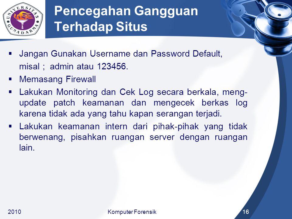 Pencegahan Gangguan Terhadap Situs  Jangan Gunakan Username dan Password Default, misal ; admin atau 123456.  Memasang Firewall  Lakukan Monitoring