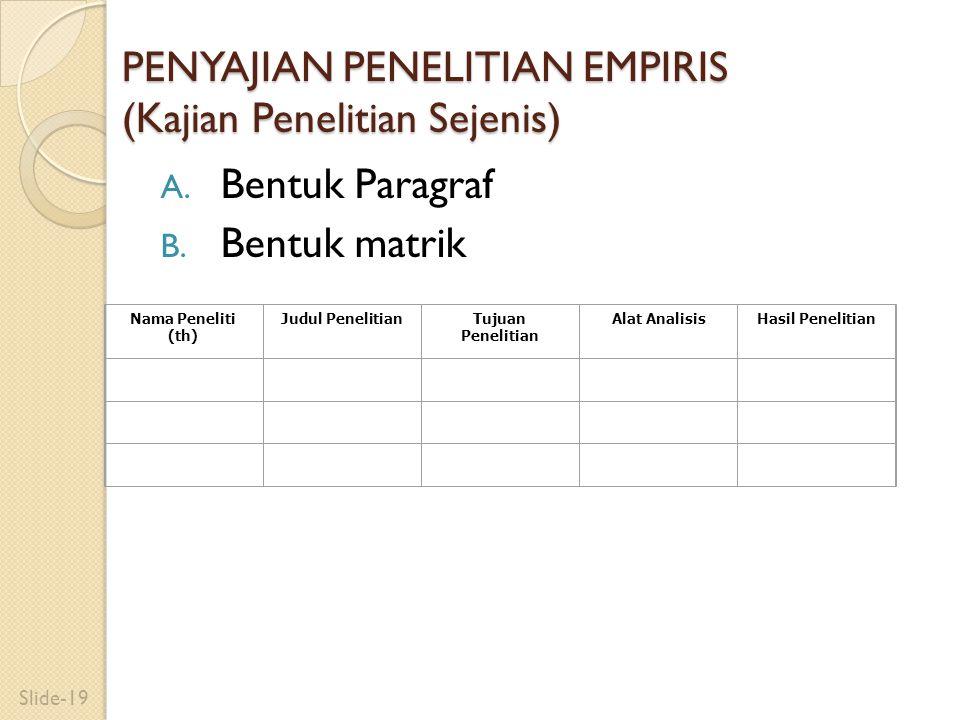 PENYAJIAN PENELITIAN EMPIRIS (Kajian Penelitian Sejenis) A. Bentuk Paragraf B. Bentuk matrik Nama Peneliti (th) Judul PenelitianTujuan Penelitian Alat