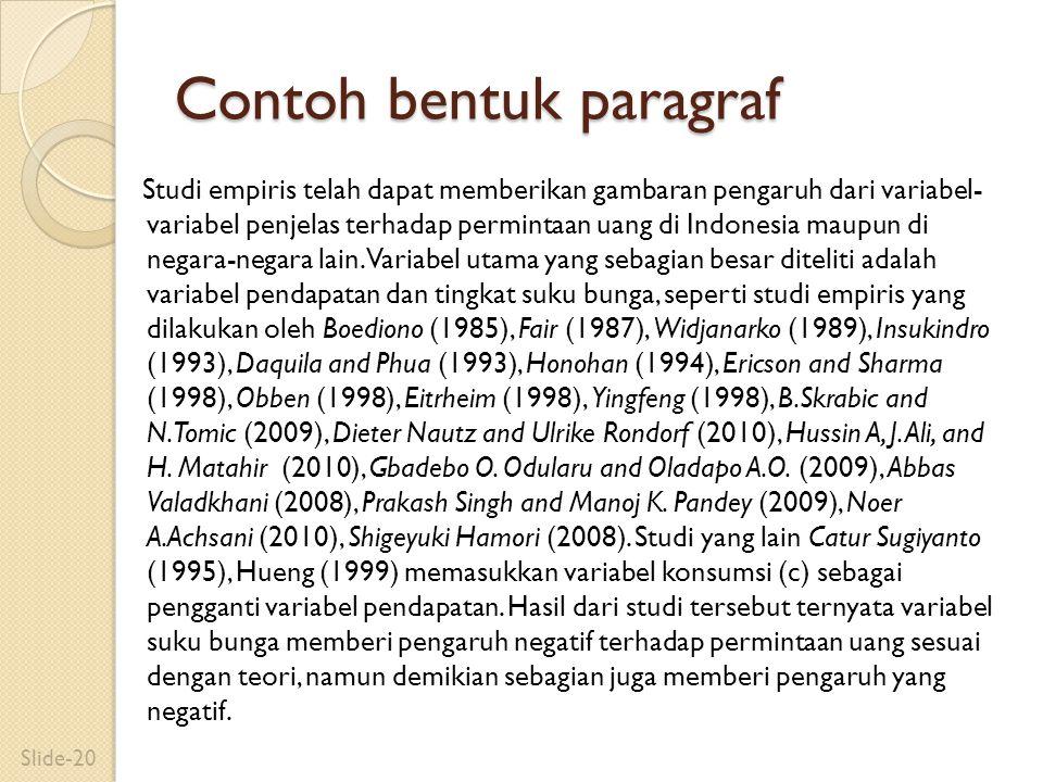Contoh bentuk paragraf Studi empiris telah dapat memberikan gambaran pengaruh dari variabel- variabel penjelas terhadap permintaan uang di Indonesia m