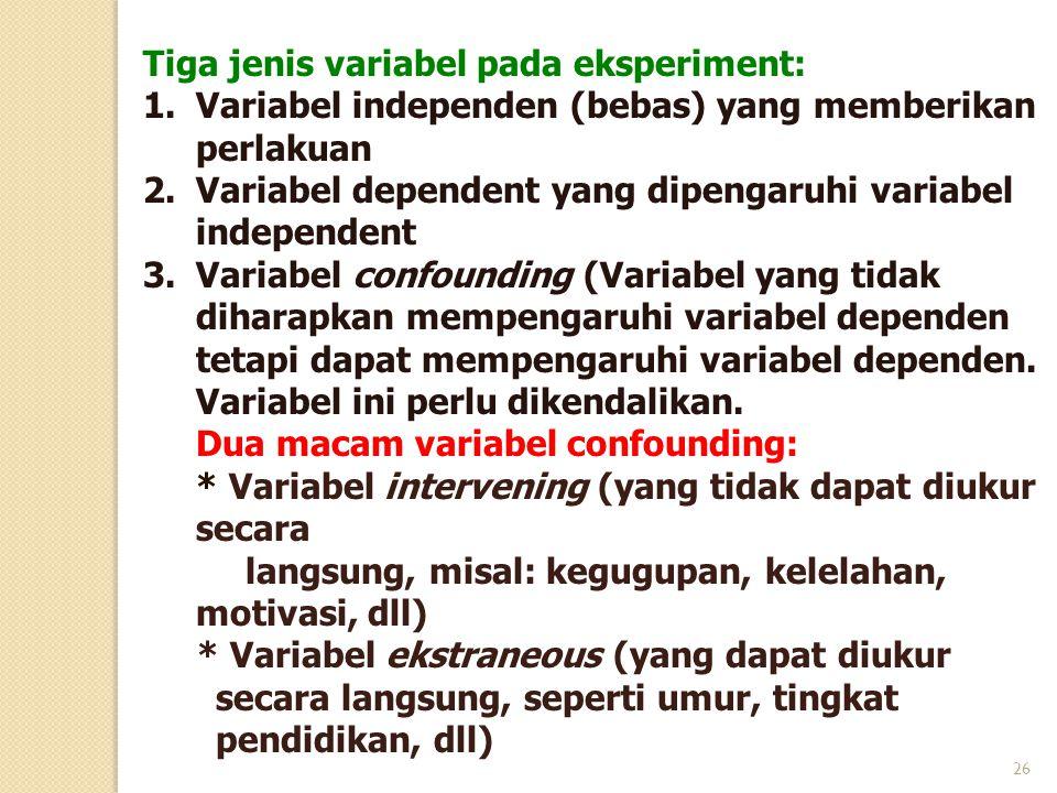 Tiga jenis variabel pada eksperiment: 1.Variabel independen (bebas) yang memberikan perlakuan 2.Variabel dependent yang dipengaruhi variabel independe