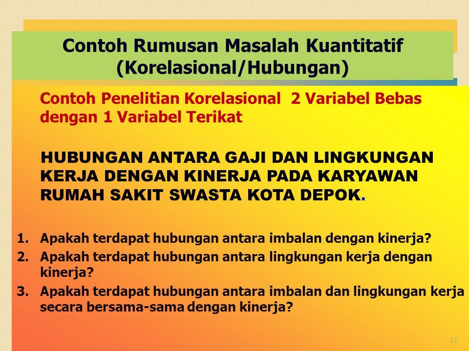 Contoh Rumusan Masalah Kuantitatif (Korelasional/Hubungan) Contoh Penelitian Korelasional 2 Variabel Bebas dengan 1 Variabel Terikat HUBUNGAN ANTARA G