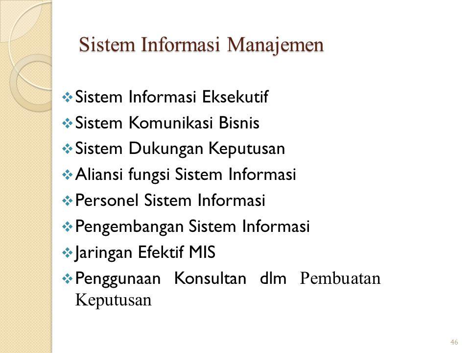 Sistem Informasi Manajemen  Sistem Informasi Eksekutif  Sistem Komunikasi Bisnis  Sistem Dukungan Keputusan  Aliansi fungsi Sistem Informasi  Per