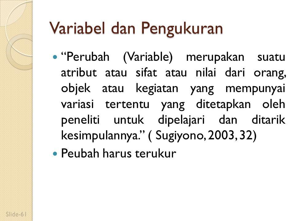 """Variabel dan Pengukuran """"Perubah (Variable) merupakan suatu atribut atau sifat atau nilai dari orang, objek atau kegiatan yang mempunyai variasi terte"""