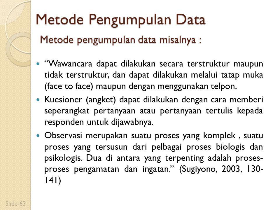 "Metode Pengumpulan Data Metode pengumpulan data misalnya : ""Wawancara dapat dilakukan secara terstruktur maupun tidak terstruktur, dan dapat dilakukan"
