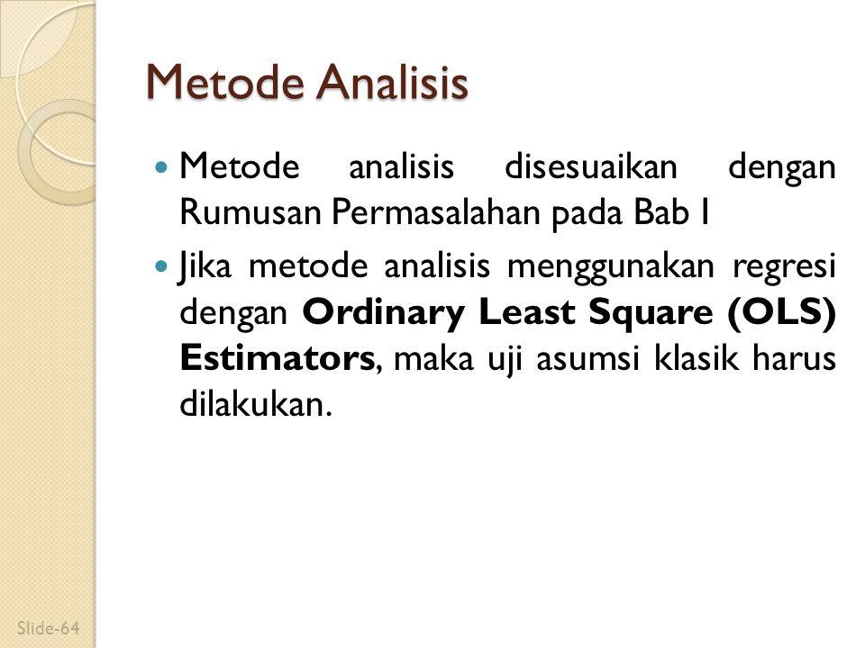 Metode Analisis Metode analisis disesuaikan dengan Rumusan Permasalahan pada Bab I Jika metode analisis menggunakan regresi dengan Ordinary Least Squa