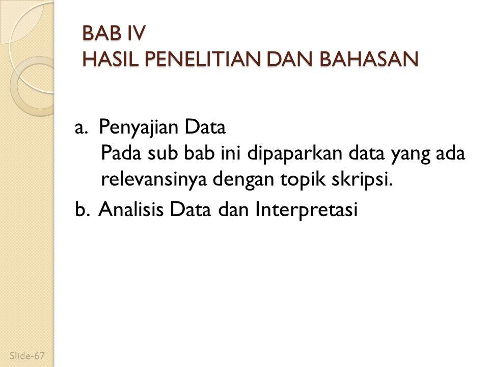 BAB IV HASIL PENELITIAN DAN BAHASAN a. Penyajian Data Pada sub bab ini dipaparkan data yang ada relevansinya dengan topik skripsi. b. Analisis Data da