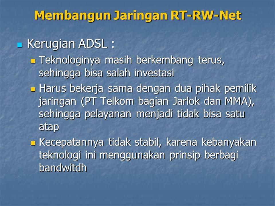 Kerugian ADSL : Kerugian ADSL : Teknologinya masih berkembang terus, sehingga bisa salah investasi Teknologinya masih berkembang terus, sehingga bisa