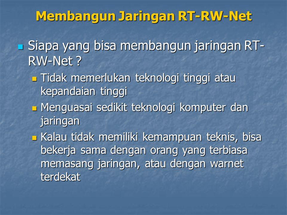 Membangun Jaringan RT-RW-Net Siapa yang bisa membangun jaringan RT- RW-Net ? Siapa yang bisa membangun jaringan RT- RW-Net ? Tidak memerlukan teknolog