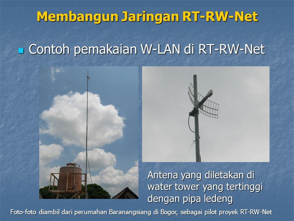 Contoh pemakaian W-LAN di RT-RW-Net Contoh pemakaian W-LAN di RT-RW-Net Membangun Jaringan RT-RW-Net Antena yang diletakan di water tower yang terting