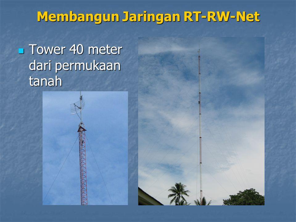 Tower 40 meter dari permukaan tanah Tower 40 meter dari permukaan tanah Membangun Jaringan RT-RW-Net