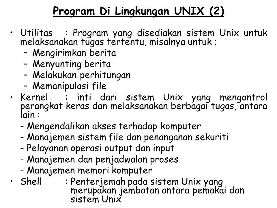Program Di Lingkungan UNIX (2) Utilitas: Program yang disediakan sistem Unix untuk melaksanakan tugas tertentu, misalnya untuk ; –Mengirimkan berita –