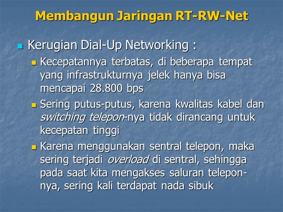 Kerugian Dial-Up Networking : Kerugian Dial-Up Networking : Kecepatannya terbatas, di beberapa tempat yang infrastrukturnya jelek hanya bisa mencapai