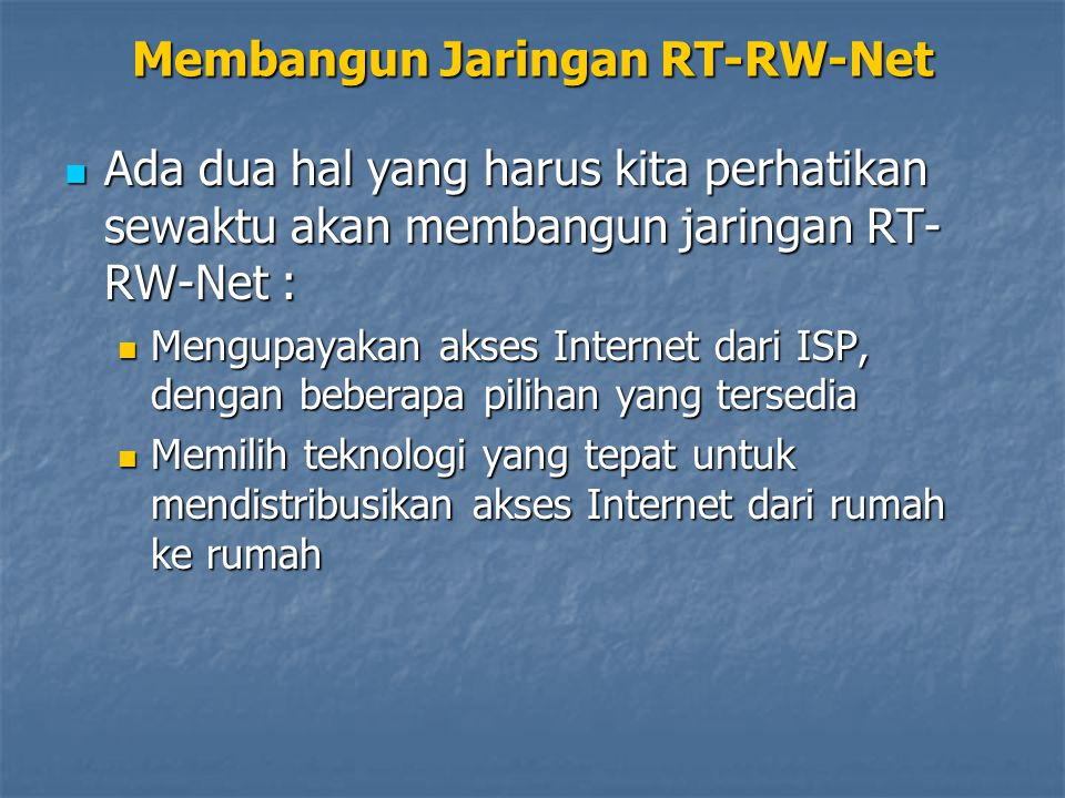 Beberapa cara kita mengakses jaringan Internet Beberapa cara kita mengakses jaringan Internet Membangun Jaringan RT-RW-Net