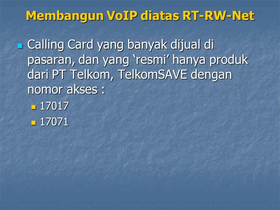 Calling Card yang banyak dijual di pasaran, dan yang 'resmi' hanya produk dari PT Telkom, TelkomSAVE dengan nomor akses : Calling Card yang banyak dijual di pasaran, dan yang 'resmi' hanya produk dari PT Telkom, TelkomSAVE dengan nomor akses : 17017 17017 17071 17071 Membangun VoIP diatas RT-RW-Net
